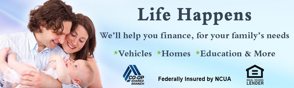 Life Happens. We'll help you finance for your family's needs: Vehicles, Homes, Education and More.